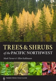 Trees and Shrubs of the Pacific Northwest - Timber Press Field Guide ebook by Mark Turner,Ellen Kuhlmann