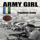 Army Girl The Untold Story audiobook by Pauline Cole, Louise Schweitzer
