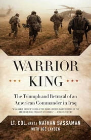 Warrior King - The Triumph and Betrayal of an American Commander in Iraq ebook by Nathan Sassaman,Joe Layden