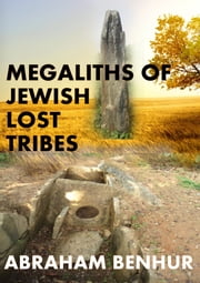 Megaliths of Jewish Lost Tribes ebook by Abraham Benhur