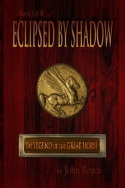 Eclipsed by Shadow: The Legend of the Great Horse (Book 1) ebook by John Allen Royce