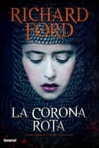 La corona rota eBook by Richard Ford