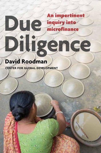Due Diligence - An Impertinent Inquiry into Microfinance ebook by David Roodman