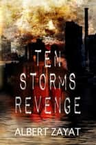 Ten Storms Revenge ebook by Albert Zayat