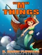 """M"" Things (A Children's Picture Book) ebook by R. Barri Flowers"