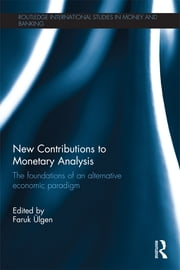 New Contributions to Monetary Analysis - The Foundations of an Alternative Economic Paradigm ebook by Faruk Ülgen, Ramon Tortajada, Matthieu Méaulle,...