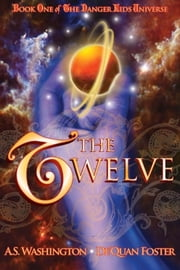 The Twelve - Book One of The Danger Kids Universe ebook by A.S. Washington,De'Quan Foster