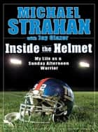 Inside the Helmet ebook by Michael Strahan,Jay Glazer