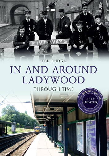 In and Around Ladywood Through Time: Revised Edition ebook by Ted Rudge