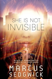 She Is Not Invisible ebook by Marcus Sedgwick