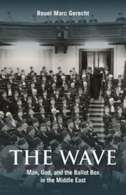 The Wave: Man, God, and the Ballot Box in the Middle East ebook by Gerecht, Reuel Marc