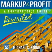 Markup & Profit: A Contractor's Guide, Revisited audiobook by Michael C Stone