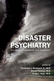 Disaster Psychiatry - Readiness, Evaluation, and Treatment ebook by Frederick J. Stoddard,Anand Pandya,Craig L. Katz