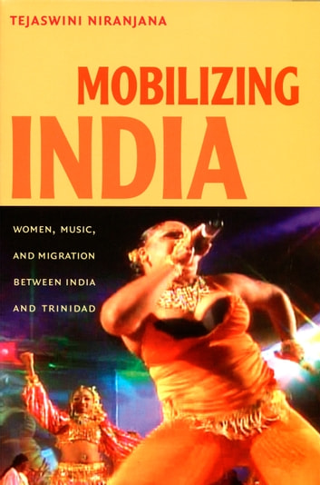 Mobilizing India - Women, Music, and Migration between India and Trinidad ebook by Tejaswini Niranjana