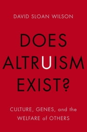 Does Altruism Exist? - Culture, Genes, and the Welfare of Others ebook by David Sloan Wilson