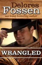 Wrangled ebook by Delores Fossen