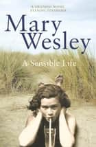 A Sensible Life eBook by Mary Wesley