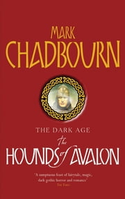 The Hounds of Avalon - The Dark Age 3 eBook by Mark Chadbourn