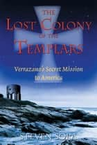 The Lost Colony of the Templars ebook by Steven Sora