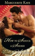 How To Seduce A Sheikh (Mills & Boon Historical Undone) ebook by Marguerite Kaye