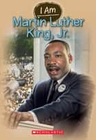 I Am #4: Martin Luther King Jr. ebook by Grace Norwich
