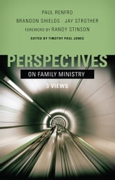 Perspectives on Family Ministry - Three Views ebook by Paul Renfro,Brandon Shields,Jay Strother