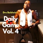 Dre Baldwin's Daily Game, Vol. 4 audiobook by Dre Baldwin