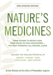 Nature's Medicines - The Definitive Guide to Health Supplements: From Asthma to Weight Gain, From Colds to High Cholesterol--The Most Powerful All-Natural Cures ebook by Malesky,Gale,Editors of Prevention,The