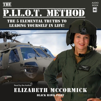 The PILOT Method: The 5 Elemental Truths to Leading Yourself in Life! audiobook by Elizabeth McCormick