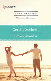 Gentle Persuasion - A Clean Romance ebook by Cerella Sechrist