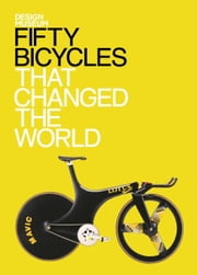 Fifty Bicycles That Changed the World - Design Museum Fifty ebook by Alex Newson