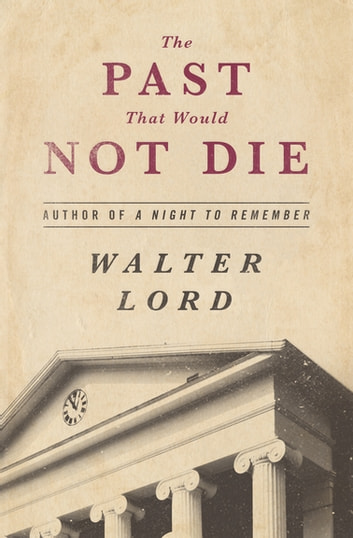 The Past That Would Not Die ebook by Walter Lord