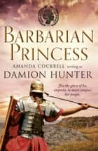Barbarian Princess ebook by Damion Hunter