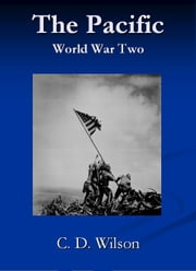 The Pacific, World War Two ebook by C D Wilson