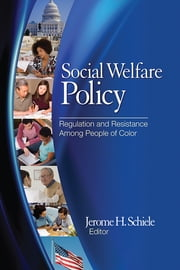 Social Welfare Policy - Regulation and Resistance Among People of Color ebook by Dr. Jerome H. Schiele
