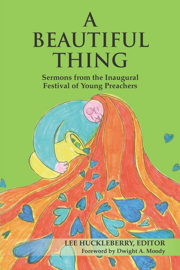 A Beautiful Thing - Sermons from the Inaugural Festival of Young Preachers ebook by