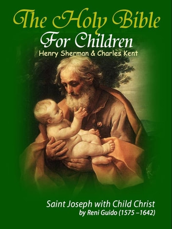 The Holy Bible for Children eBook by Henry Sherman,Charles Kent