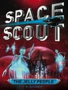 Space Scout: The Jelly People eBook by H. Badger