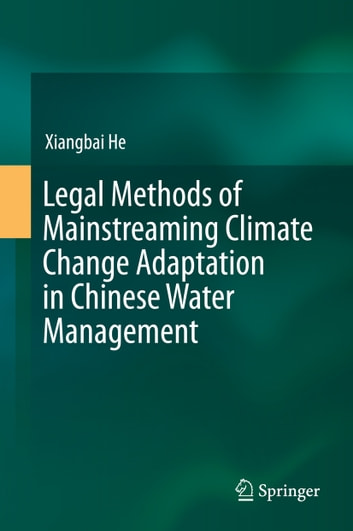 Legal Methods of Mainstreaming Climate Change Adaptation in Chinese Water Management ebook by Xiangbai He