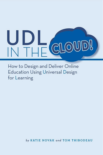 UDL in the Cloud! - How to Design and Deliver Online Education Using Universal Design for Learning ebook by Katie Novak