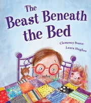Beast Beneath the Bed ebook by Clemency Pearce,Laura Hughes