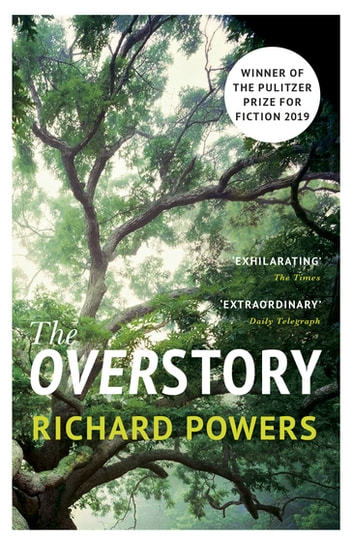 The Overstory - Winner of the 2019 Pulitzer Prize for Fiction ebook by Richard Powers