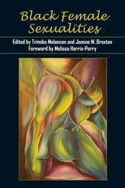 Black Female Sexualities ebook by Trimiko Melancon,Joanne M. Braxton,Melissa Harris-Perry,Trimiko Melancon,Kimberly Juanita Brown,Courtney J. Patterson,Mel Michelle Lewis,Esther L. Jones,Ariane Cruz,Mahaliah Ayana Little,K. T. Ewing,Cherise A. Pollard,Sandra C. Duvivier,Erin D. Chapman,Johanna X. K. Garvey,Ayana K. Weekley,Joanne M. Braxton