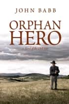 Orphan Hero - A Novel of the Civil War ebook by