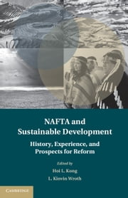 NAFTA and Sustainable Development - The History, Experience, and Prospects for Reform ebook by Hoi Kong,Kinvin Wroth
