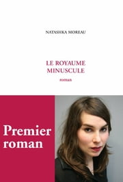 Le Royaume minuscule ebook by Natashka Moreau