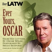 Ever Yours, Oscar - Selected letters by Oscar Wilde performed by Brian Bedford audiobook by Peter Wylde