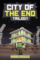 City of the End Trilogy ebook by Mark Mulle
