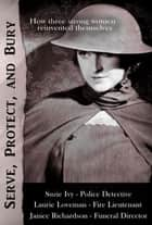 Serve, Protect, and Bury ebook by Suzie Ivy, Laurie Loveman, Janice Richardson