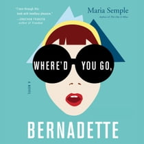 Where'd You Go, Bernadette - A Novel audiobook by Maria Semple, Kathleen Wilhoite
